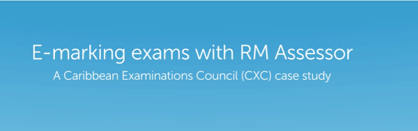 E-marking exams with RM Assessor – A Caribbean Examinations Council (CXC) case study